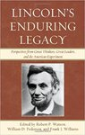 Lincoln's Enduring Legacy: Perspectives from Great Thinkers, Great Leaders, and the American Experiment by Robert P. Watson, William D. Pederson, and Frank J. Williams