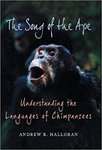 The Song of the Ape: Understanding the Languages of Chimpanzees by Andrew R. Halloran