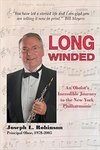 Long Winded: An Oboist's Incredible Journey to the New York Philharmonic by Joseph L. Robinson