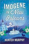 Imogene in New Orleans (Imogene and the Boys #1) by Hunter Murphy