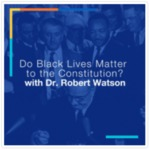 Do Black Lives Matter to the Constitution? (U.S. Constitution Day)