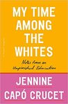 2021-2022 Impact Series - Book Club Discussion: My Time Among the Whites: Notes from an Unfinished Education