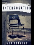 The Interrogation by Jaja Perkins