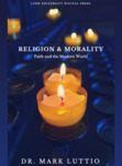 Religion & Morality: Faith and the Modern World by Mark Luttio