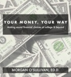 Your Money, Your Way: Making Sound Financial Choices at College & Beyond