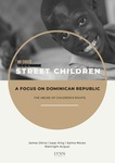 Street Children: A Focus on Dominican Republic (Research Report) by James Okina, Isaac King, Salma Moran, and Wainwright Acquoi
